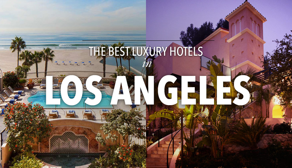 10 Best 5 Star Luxury Hotels In Los Angeles Tablet Hotels